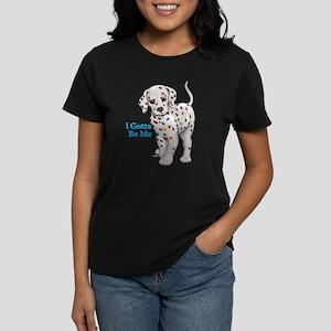 I Gotta Be Me dalmatian Women's Dark T-Shirt