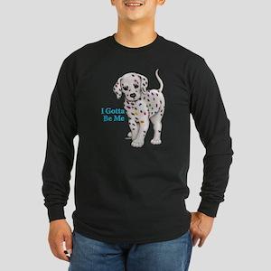 I Gotta Be Me dalmatian Long Sleeve Dark T-Shirt