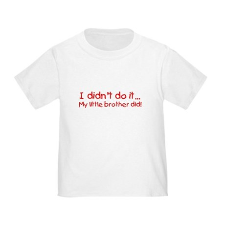 I Didn't Do It. My Little Brother Did Toddler Tee