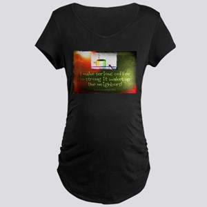 Funny Serious Coffee Maternity Dark T-Shirt