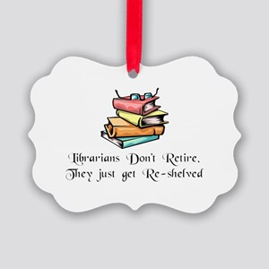 """Librarians Don't Retire"" Picture Ornament"