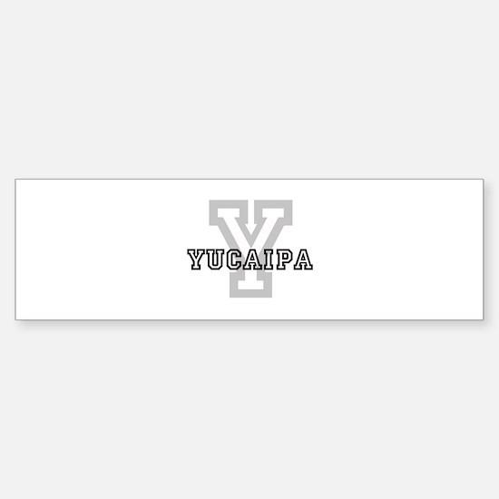 Yucaipa (Big Letter) Bumper Bumper Bumper Sticker
