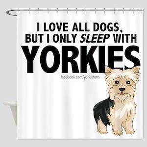 I Sleep with Yorkies Shower Curtain