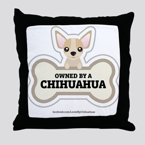 Owned by a Chihuahua Throw Pillow