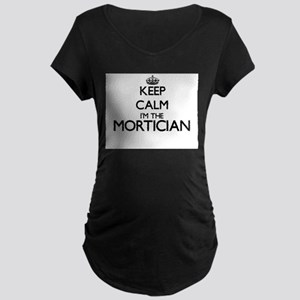 Keep calm I'm the Mortician Maternity T-Shirt