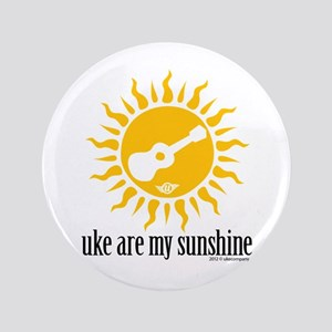 """uke are my sunshine 3.5"""" Button"""