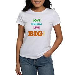 Love. Dream. Live. BIG! Women's T-Shirt