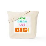 Love. Dream. Live. BIG! Tote Bag