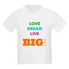 Love. Dream. Live. BIG! T-Shirt