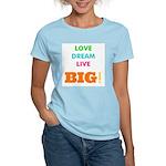 Love. Dream. Live. BIG! Women's Light T-Shirt