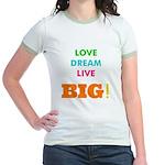 Love. Dream. Live. BIG! Jr. Ringer T-Shirt