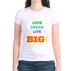 Love. Dream. Live. BIG! T
