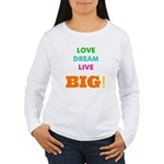 Love. Dream. Live. BIG! Women's Long Sleeve T-Shir