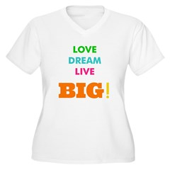 Love. Dream. Live. BIG! T-Shirt