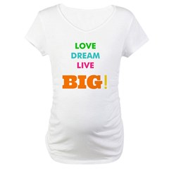 Love. Dream. Live. BIG! Shirt