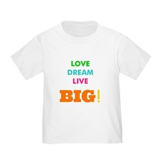 Love. Dream. Live. BIG! T