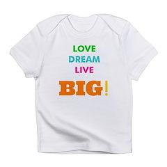 Love. Dream. Live. BIG! Infant T-Shirt