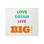 Love. Dream. Live. BIG! Throw Blanket