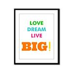 Love. Dream. Live. BIG! Framed Panel Print