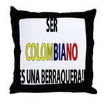Ser Colombiano s una berraquera Throw Pillow