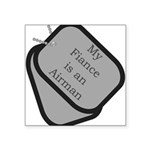 My Fiance is an Airman dog ta Square Sticker 3&quo