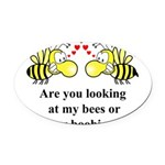 Are you looking at my bees Oval Car Magnet