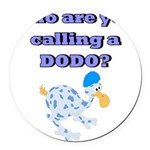 Who are you calling a Dodo Round Car Magnet