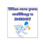 Who are you calling a Dodo Square Sticker 3