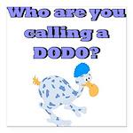 Who are you calling a Dodo Square Car Magnet 3