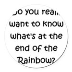End of the Rainbow Round Car Magnet