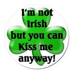 Not Irish, Kiss Me Round Car Magnet