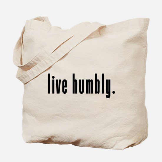 live humbly Tote Bag