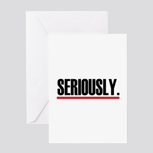 Seriously. Greeting Card