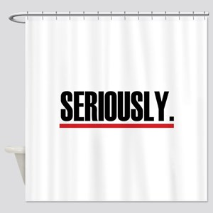 Seriously. Shower Curtain