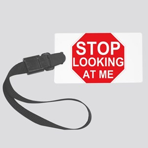 Stop Looking At Me Large Luggage Tag
