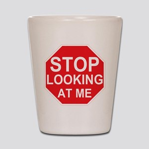 Stop Looking At Me Shot Glass