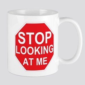 Stop Looking At Me Mug