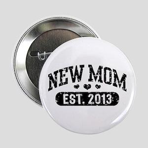 """New Mom Est. 2013 2.25"""" Button"""