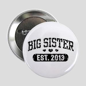 """Big Sister Est. 2013 2.25"""" Button"""