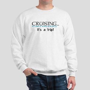Cruising... its a trip! Sweatshirt
