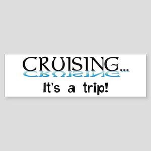 Cruising... its a trip! Sticker (Bumper)