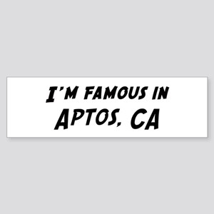 Famous in Aptos Bumper Sticker