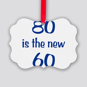 80 is the new 60 Picture Ornament