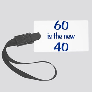 60 is the new 40 Large Luggage Tag