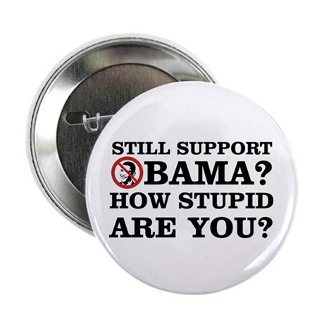 "Still Support Obama? How Stupid Are You? 2.25"" But"