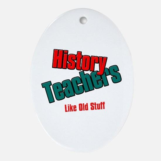 History Teachers Like Old Stuff Ornament (Oval)