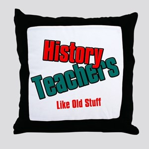 History Teachers Like Old Stuff Throw Pillow