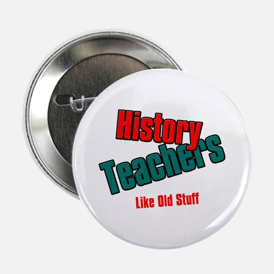 "History Teachers Like Old Stuff 2.25"" Button"