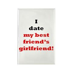 I Date My Best Friend's Girlfriend! Rectangle Magn