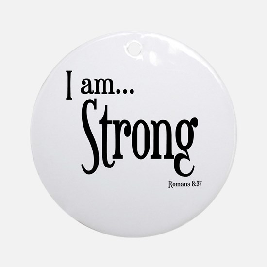 I am Strong Romans 8:37 Ornament (Round)